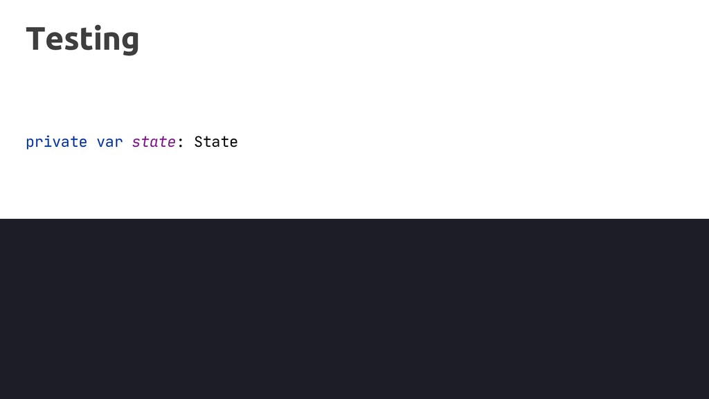 Testing private var state: State