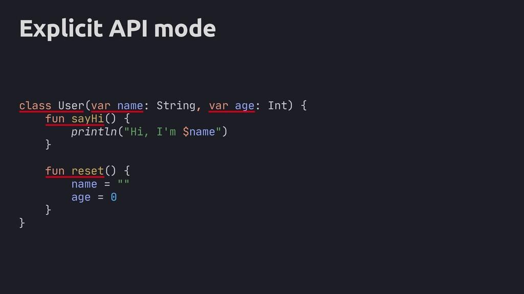 Explicit API mode class User(var name: String, ...
