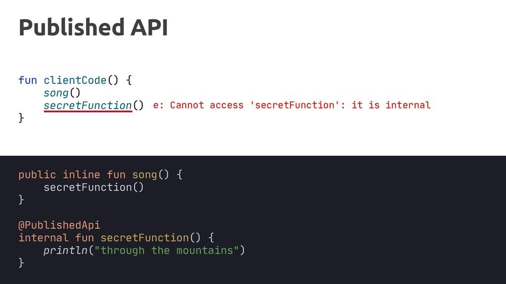 Published API fun clientCode() { song() secretF...