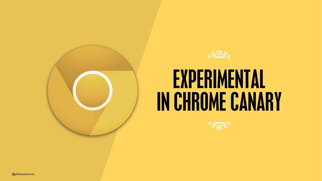 @philhawksworth EXPERIMENTAL IN CHROME CANARY 7...