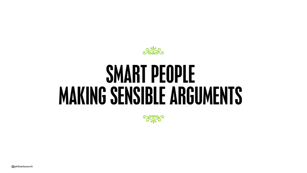 @philhawksworth SMART PEOPLE MAKING SENSIBLE AR...