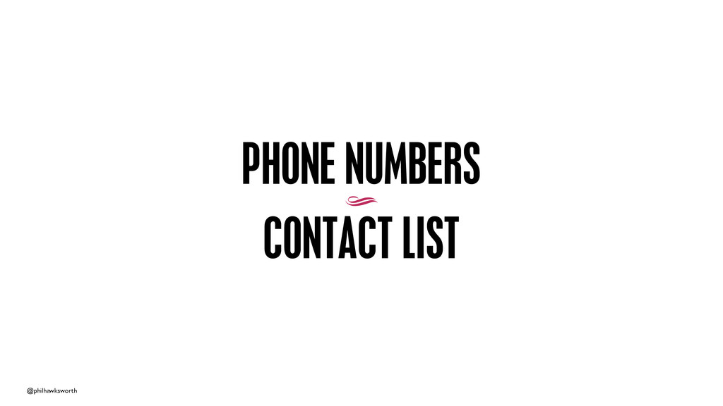 @philhawksworth PHONE NUMBERS 9 CONTACT LIST