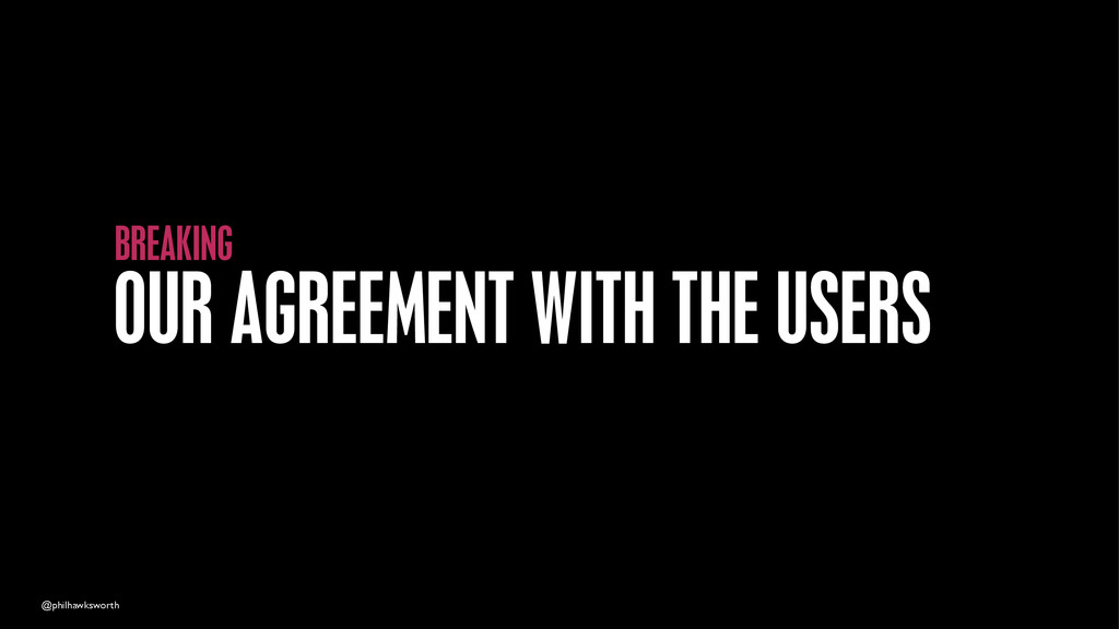 @philhawksworth OUR AGREEMENT WITH THE USERS BR...