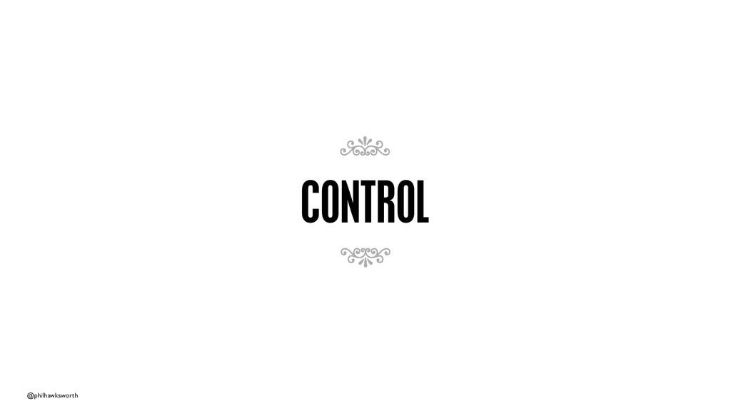 @philhawksworth CONTROL 7 7