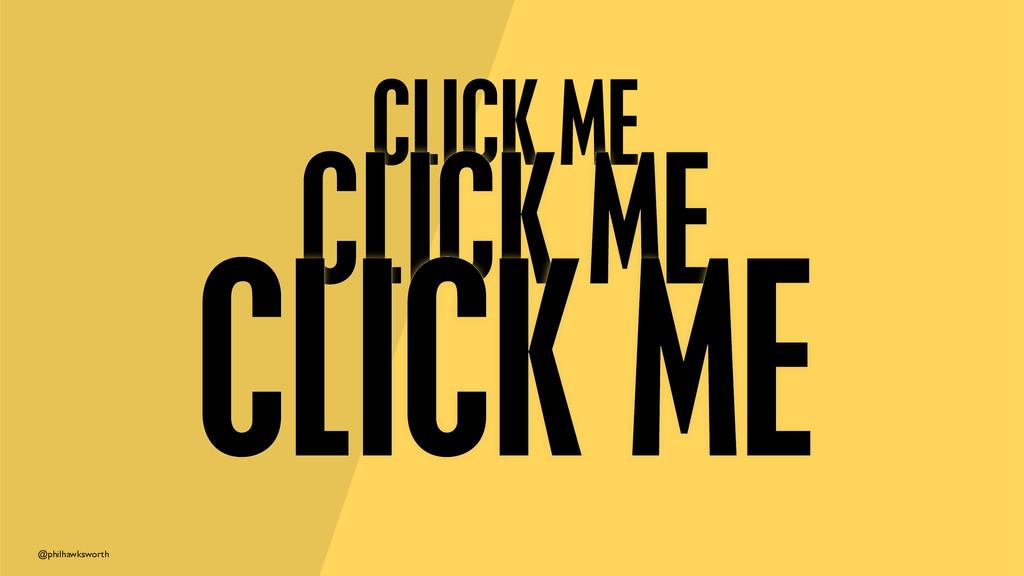 @philhawksworth CLICK ME CLICK ME CLICK ME