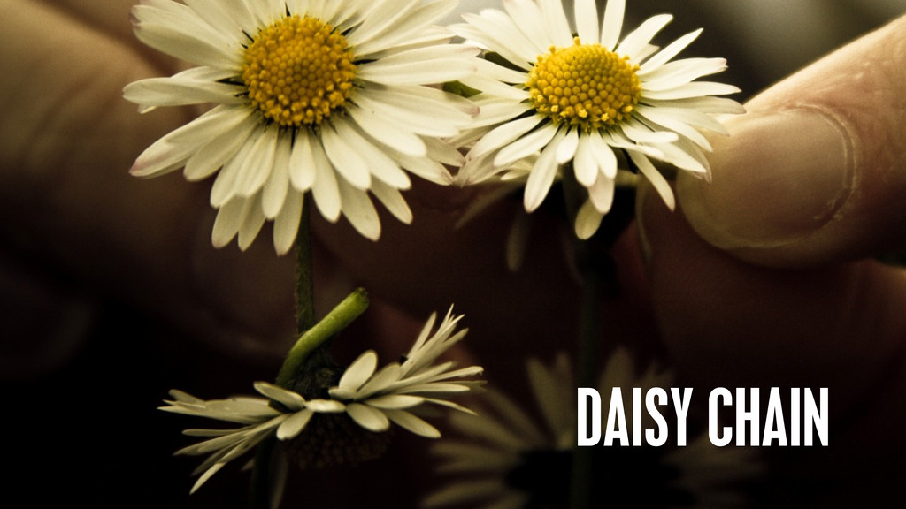 @philhawksworth DAISY CHAIN