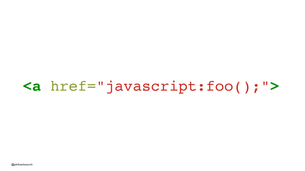 "@philhawksworth <a href=""javascript:foo();"">"