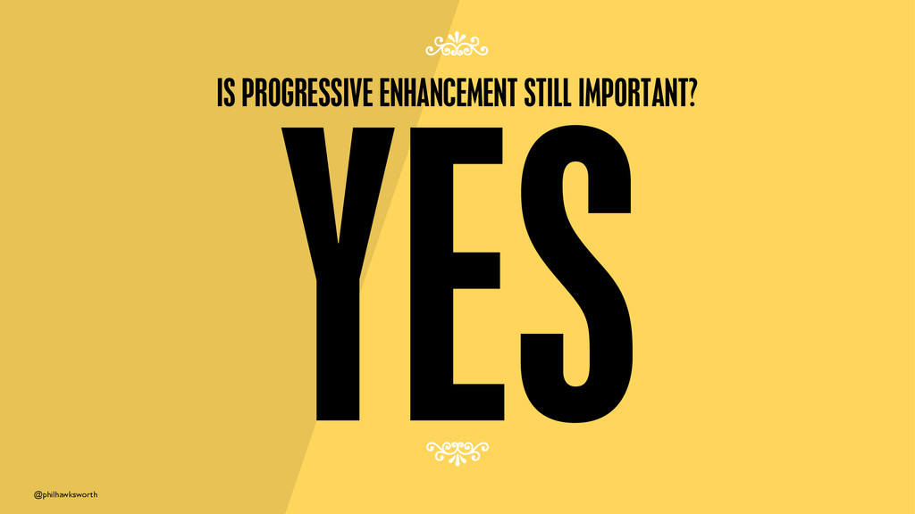 @philhawksworth YES IS PROGRESSIVE ENHANCEMENT ...