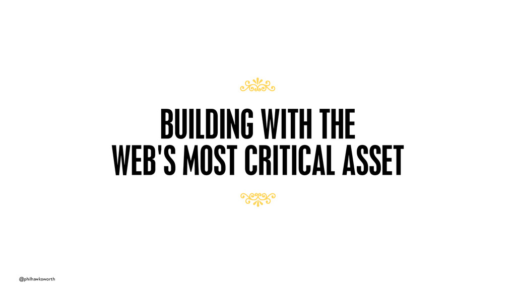 @philhawksworth BUILDING WITH THE WEB'S MOST CR...