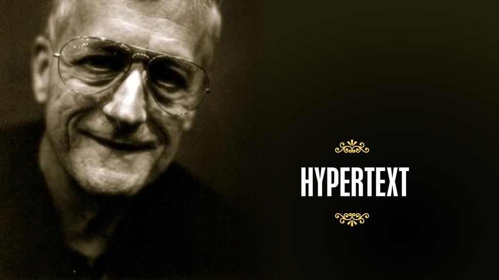 – Ted Nelson HYPERTEXT 7 7