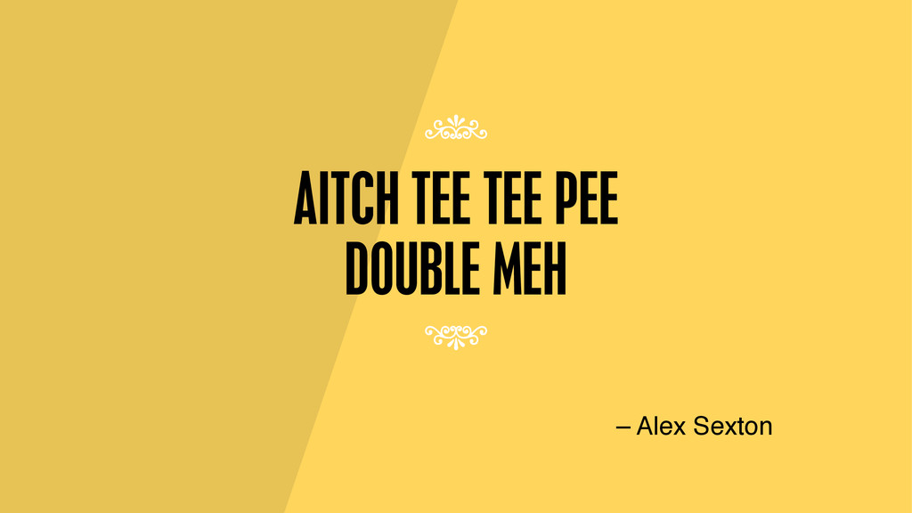 AITCH TEE TEE PEE DOUBLE MEH – Alex Sexton 7 7