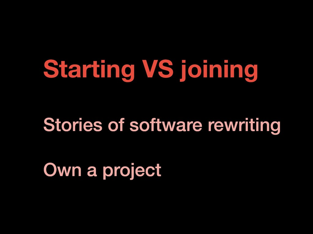 Starting VS joining Stories of software rewriti...