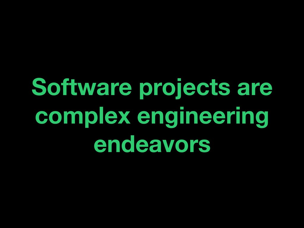 Software projects are complex engineering endea...