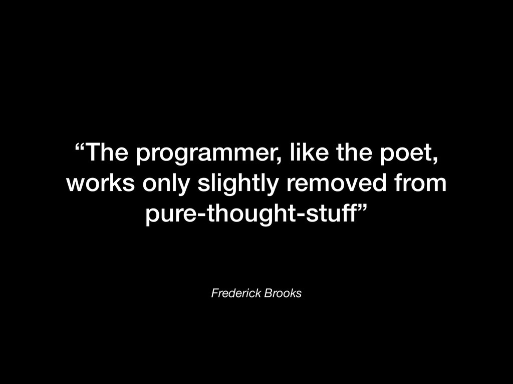"Frederick Brooks ""The programmer, like the poet..."