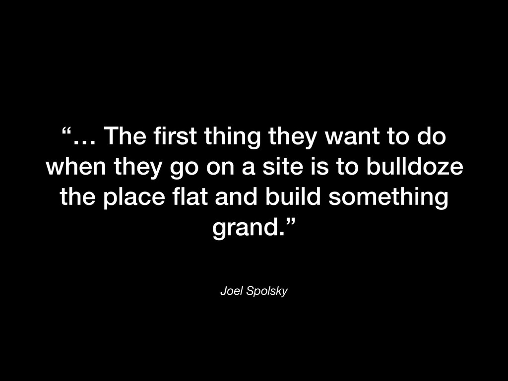 "Joel Spolsky ""… The first thing they want to do ..."