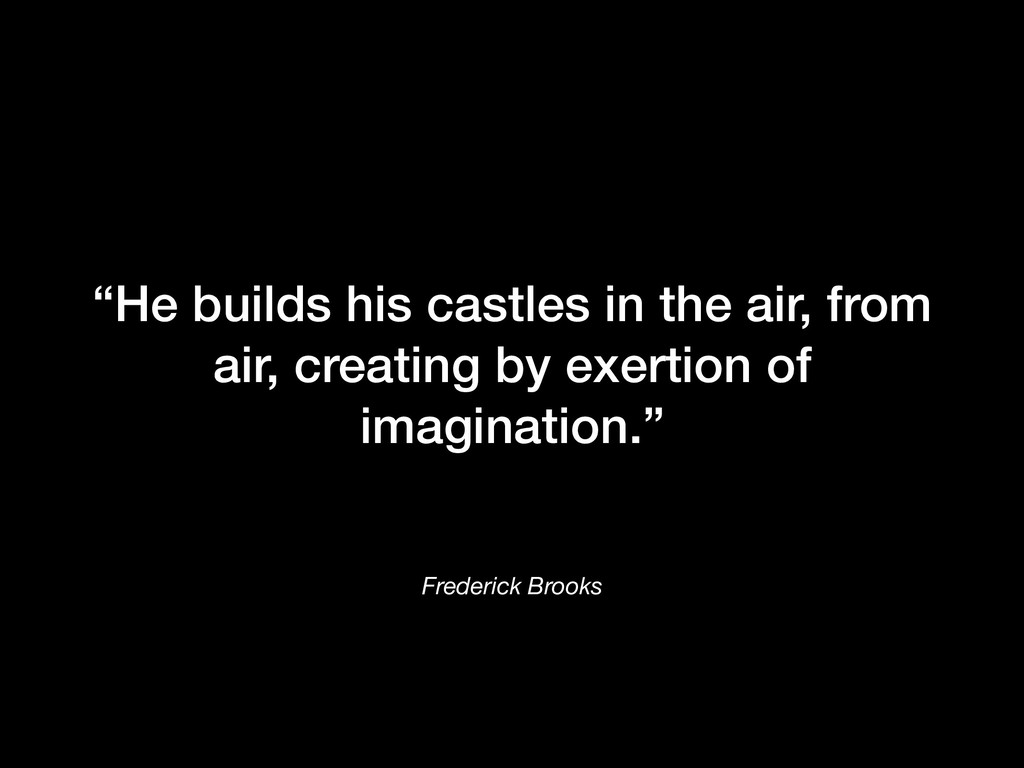 "Frederick Brooks ""He builds his castles in the ..."