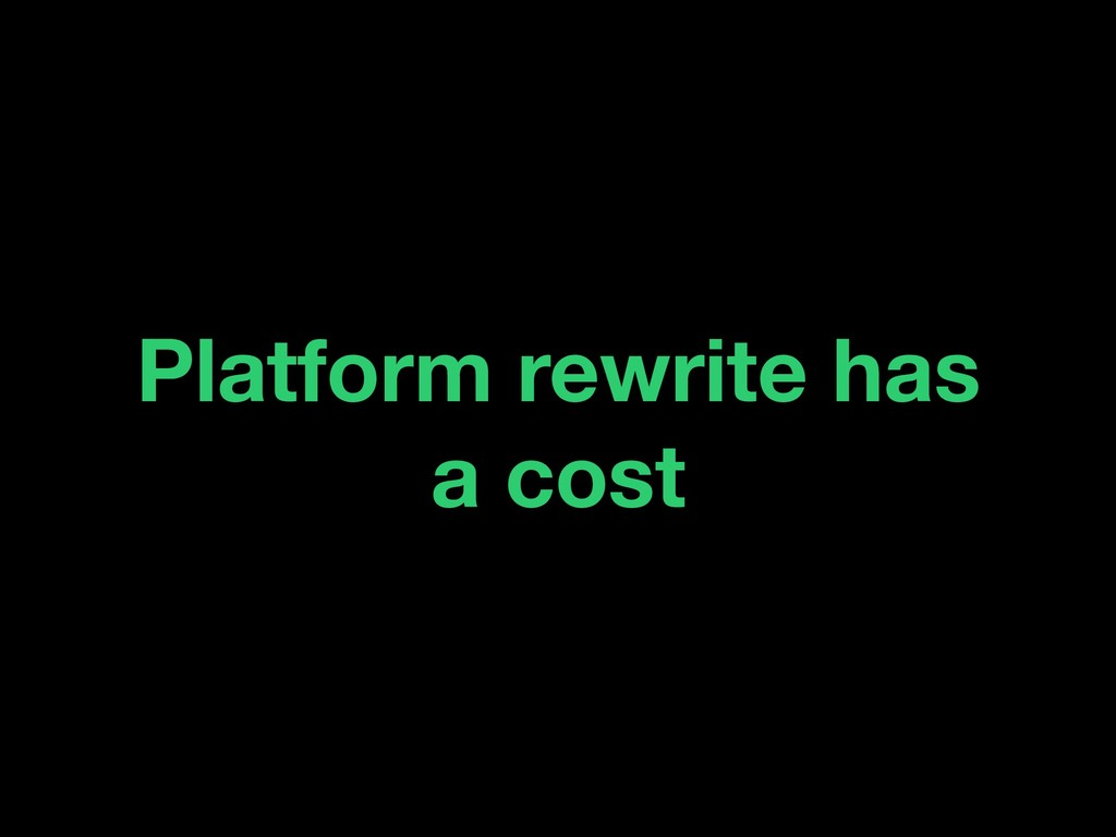 Platform rewrite has a cost