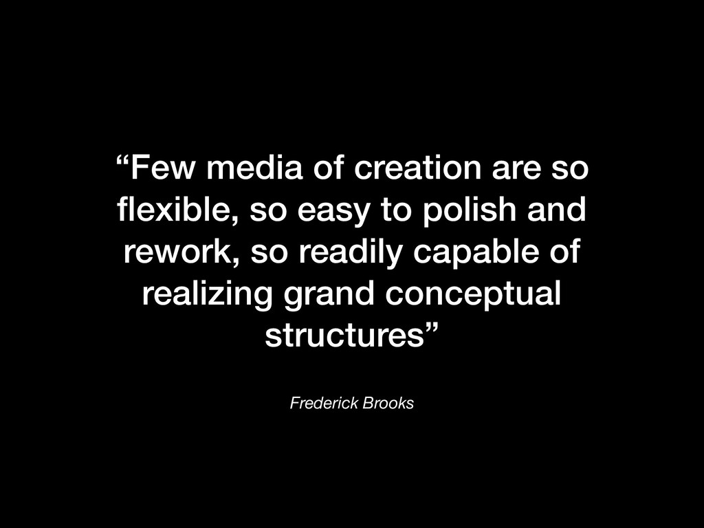 "Frederick Brooks ""Few media of creation are so ..."