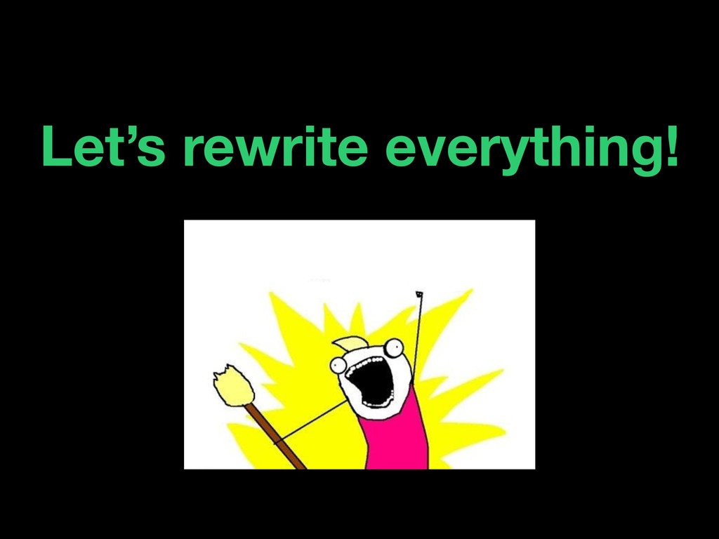 Let's rewrite everything!