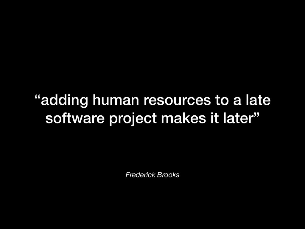 "Frederick Brooks ""adding human resources to a l..."