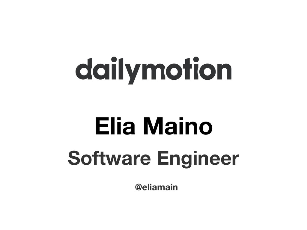 Elia Maino Software Engineer @eliamain