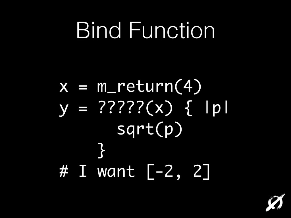 Bind Function x = m_return(4) y = ?????(x) { |p...