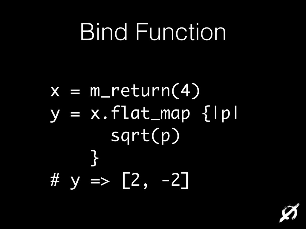 Bind Function x = m_return(4) y = x.flat_map {|...