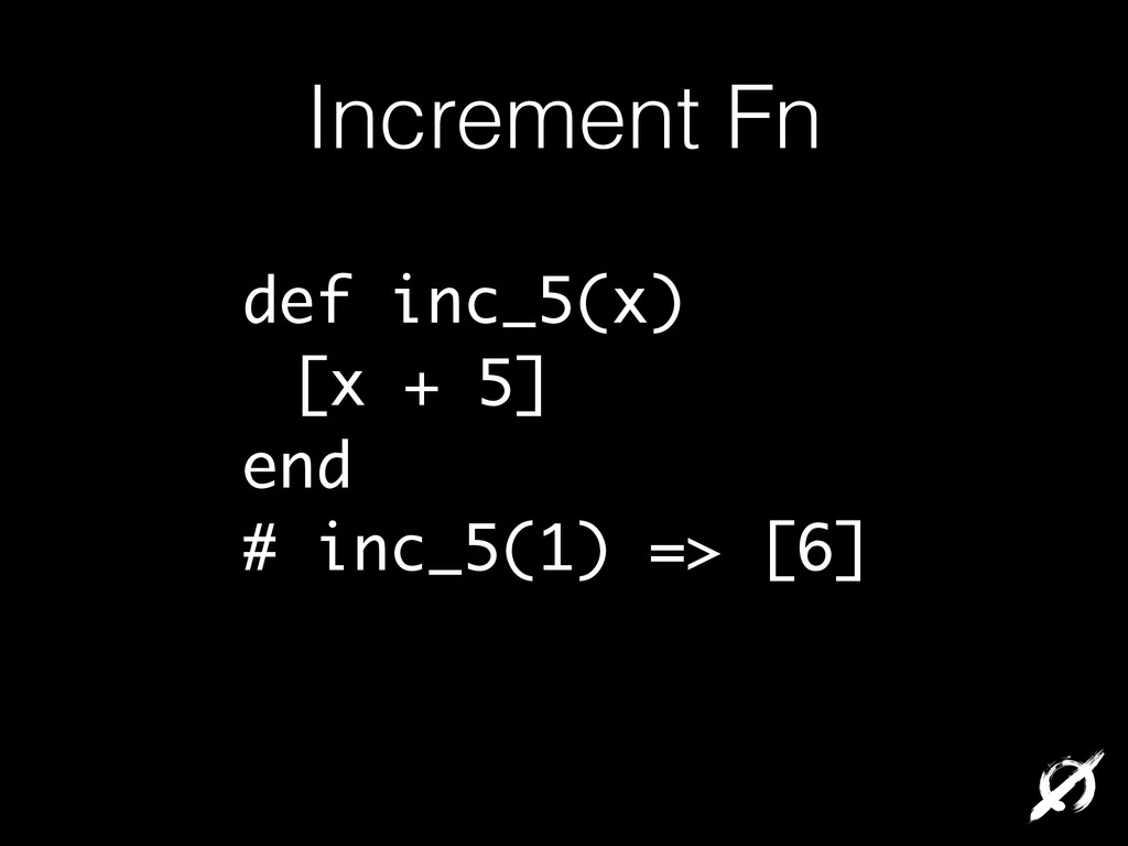 Increment Fn def inc_5(x) [x + 5] end # inc_5(1...