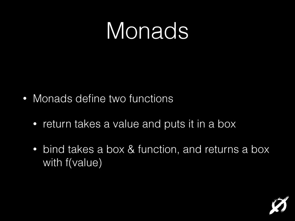 Monads • Monads define two functions • return ta...