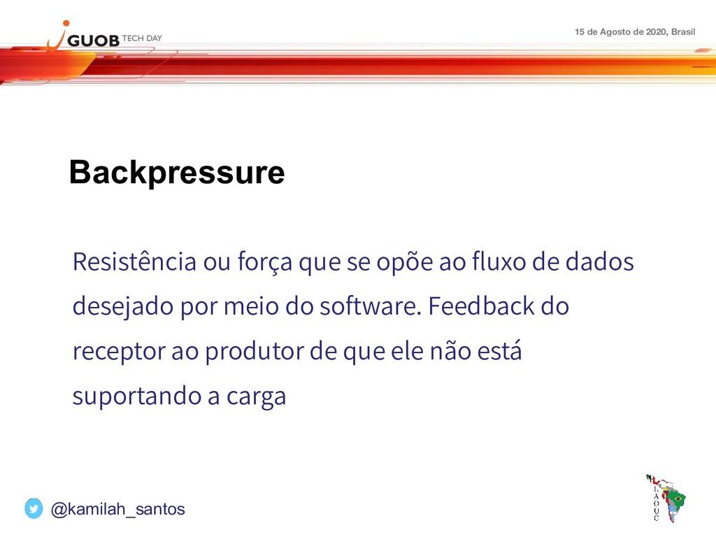 15 de Agosto de 2020, Brasil Backpressure Resis...