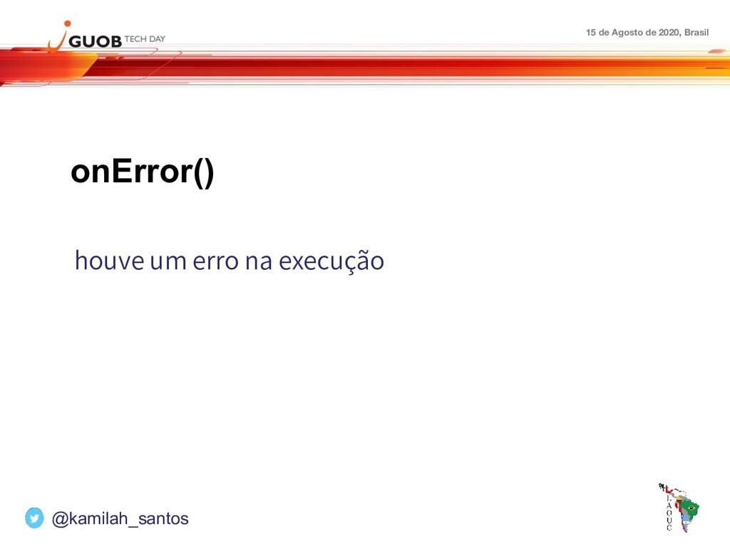 15 de Agosto de 2020, Brasil onError() houve um...