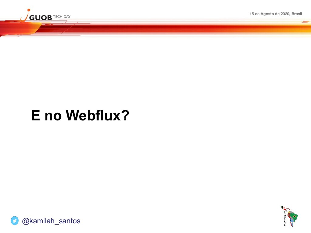 15 de Agosto de 2020, Brasil E no Webflux? @kam...