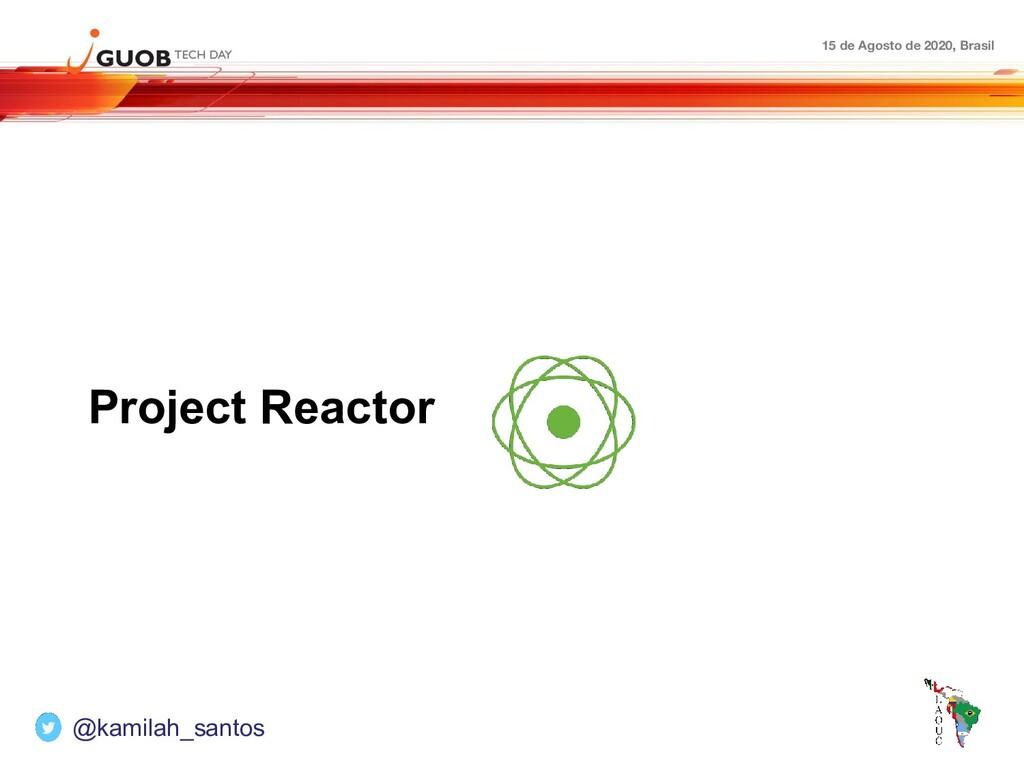 15 de Agosto de 2020, Brasil Project Reactor @k...