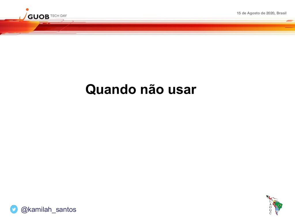 15 de Agosto de 2020, Brasil Quando não usar @k...