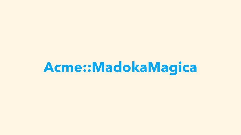 Acme::MadokaMagica