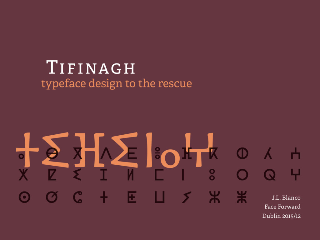 Tifinagh typeface design to the rescue J.L. Bla...