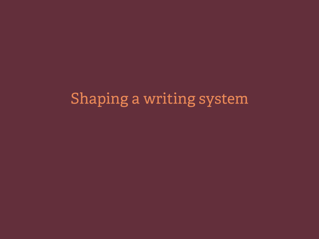 Shaping a writing system