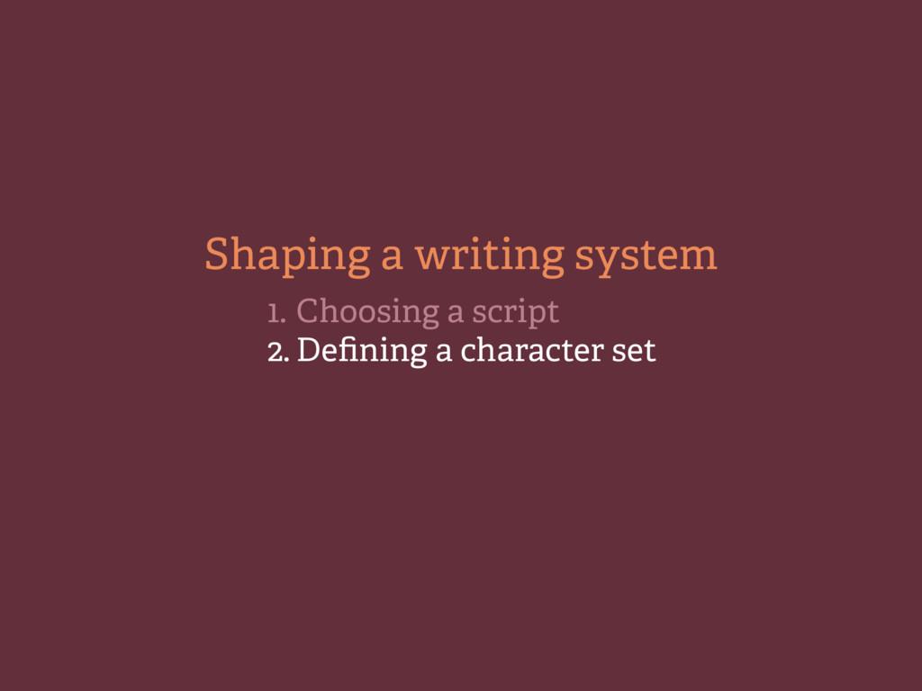 1. Choosing a script 2. Defining a character se...