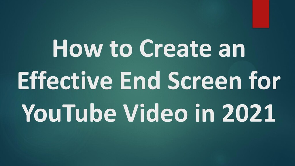 How to Create an Effective End Screen for YouTu...
