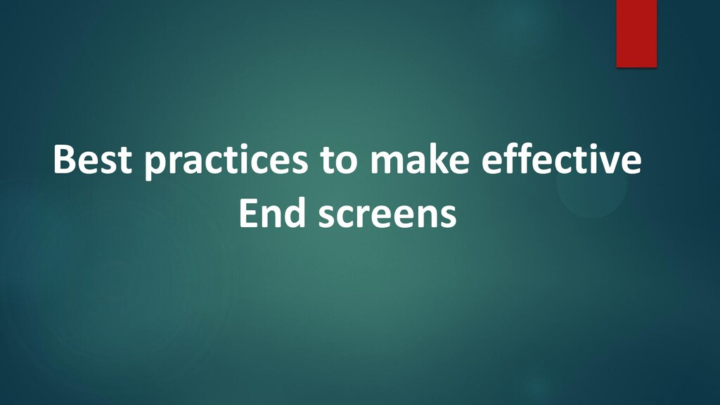 Best practices to make effective End screens