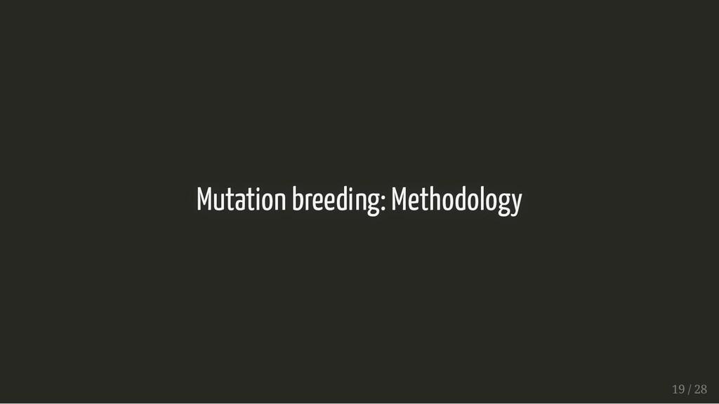 Mutation breeding: Methodology Mutation breedin...