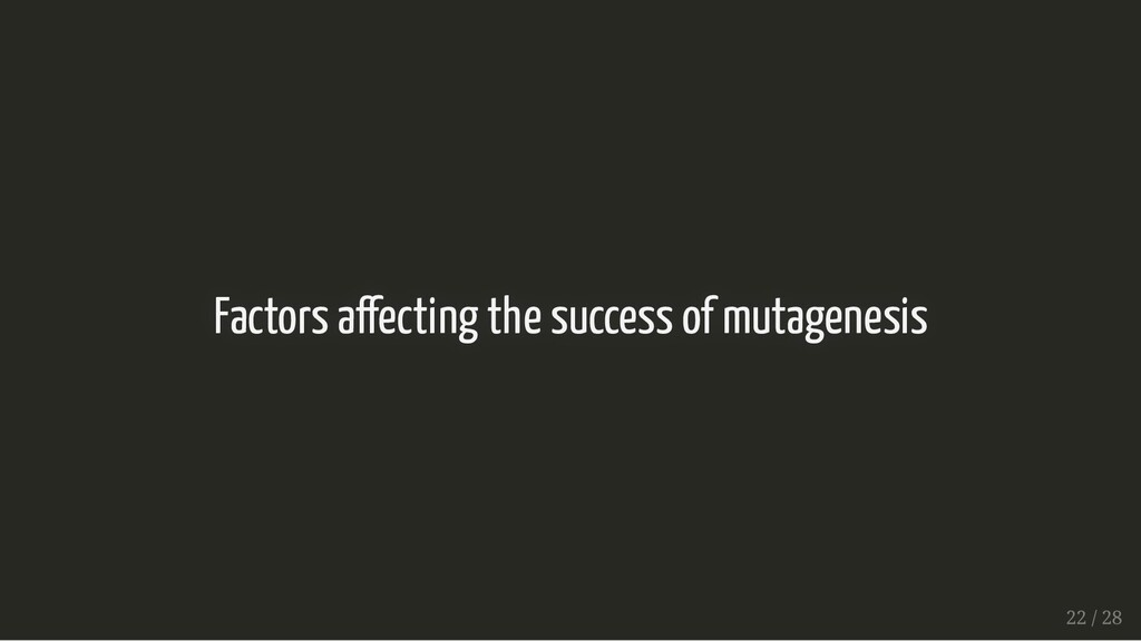 Factors a ecting the success of mutagenesis Fac...