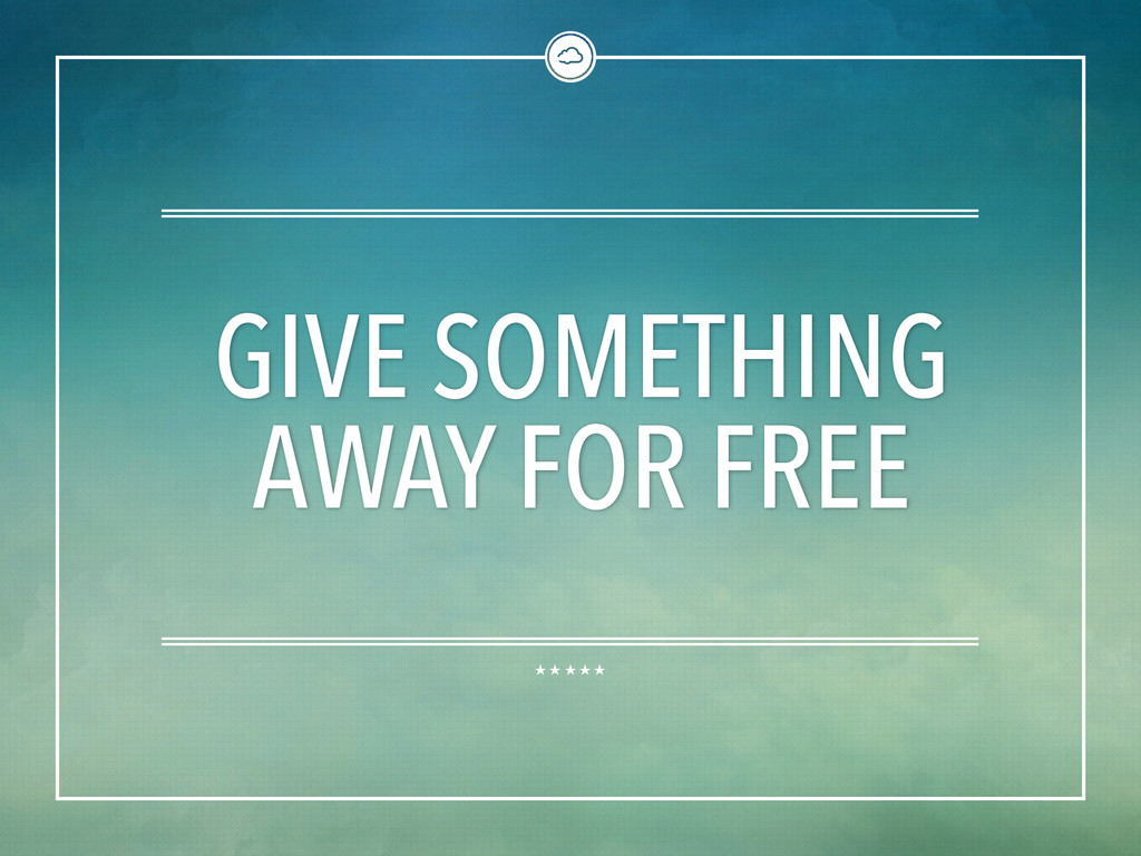 GIVE SOMETHING AWAY FOR FREE