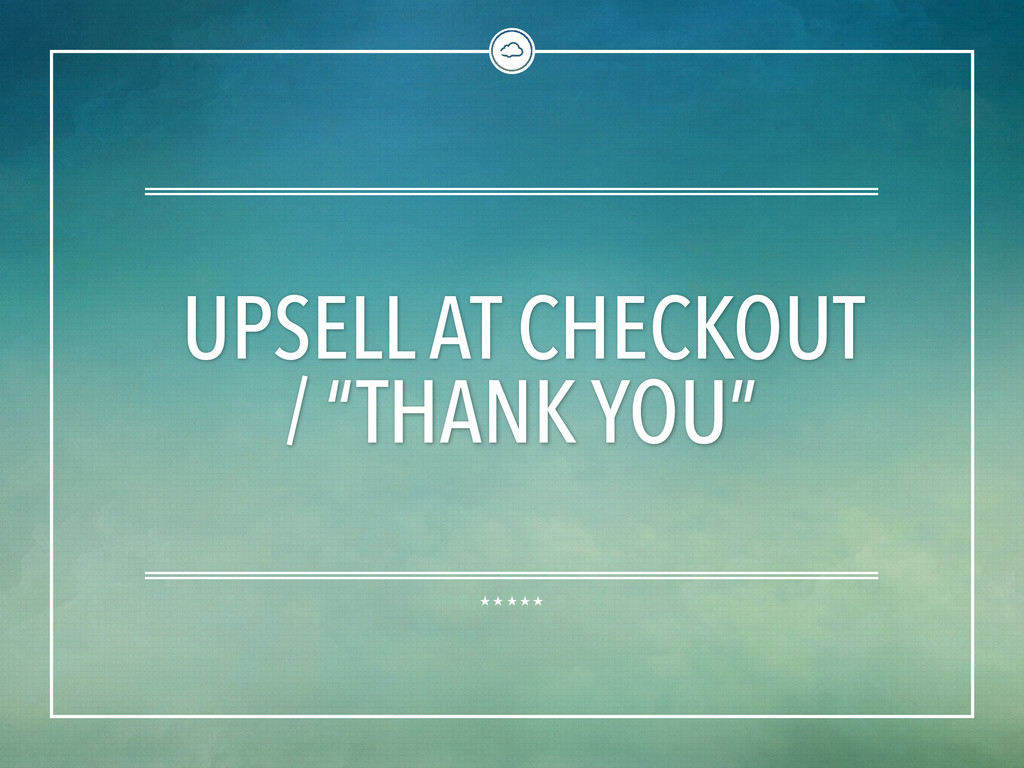 """UPSELL AT CHECKOUT / """"THANK YOU"""""""