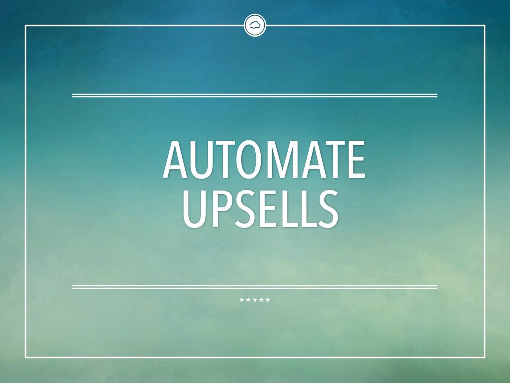 AUTOMATE UPSELLS