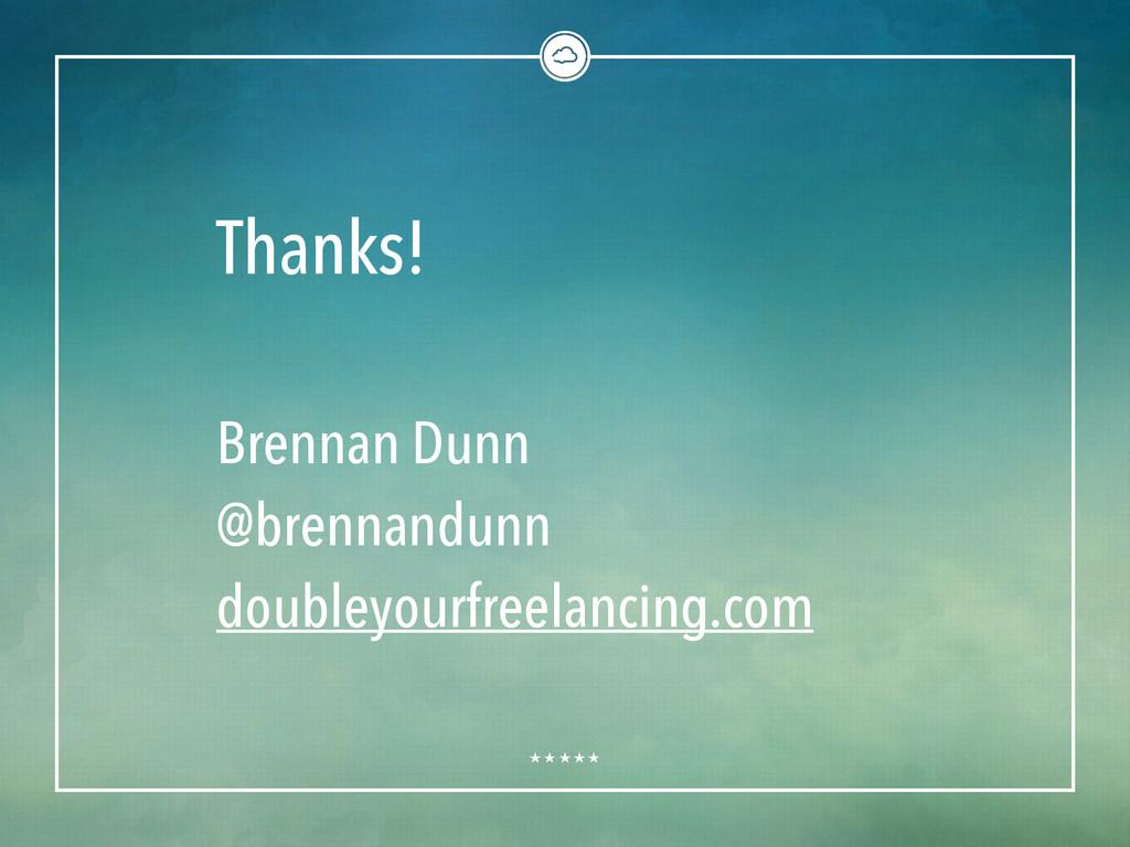 Thanks! Brennan Dunn @brennandunn doubleyourfre...