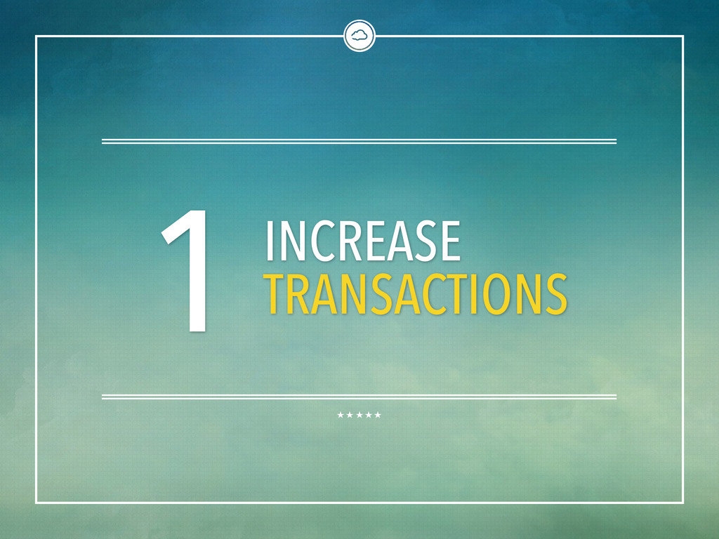 1 INCREASE TRANSACTIONS