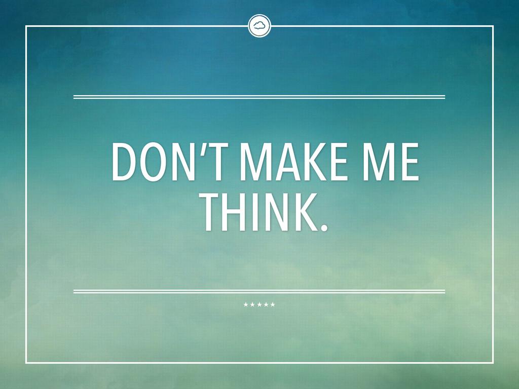 DON'T MAKE ME THINK.