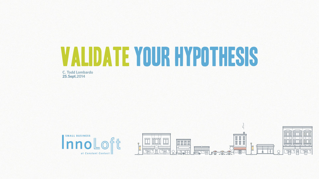 Validate Your Hypothesis C. Todd Lombardo 25.Se...