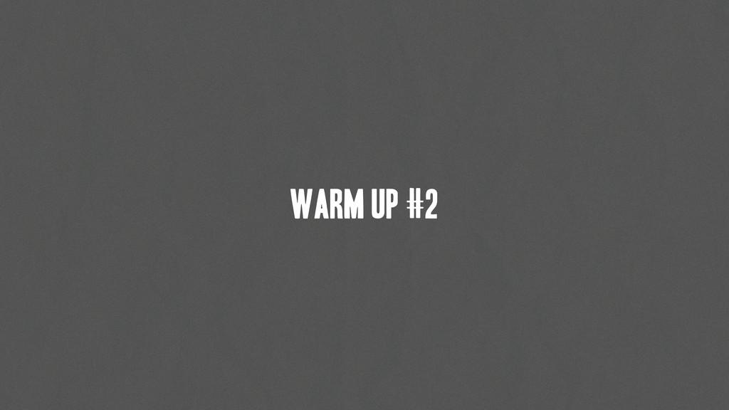 warm up #2